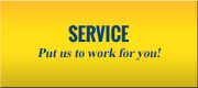 Service: Put us to work for you!