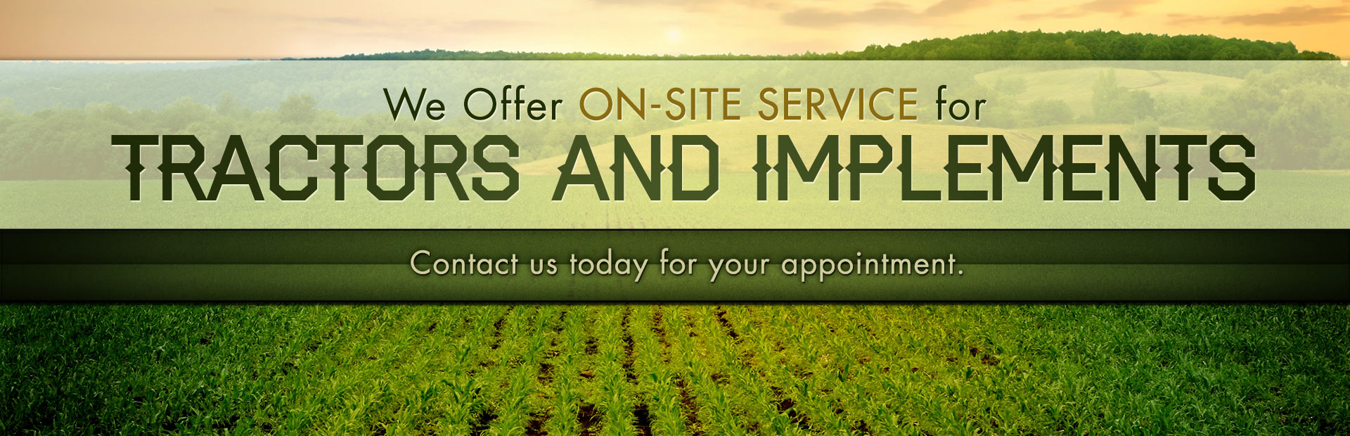 We offer on-site service for tractors and implements. Contact us today!