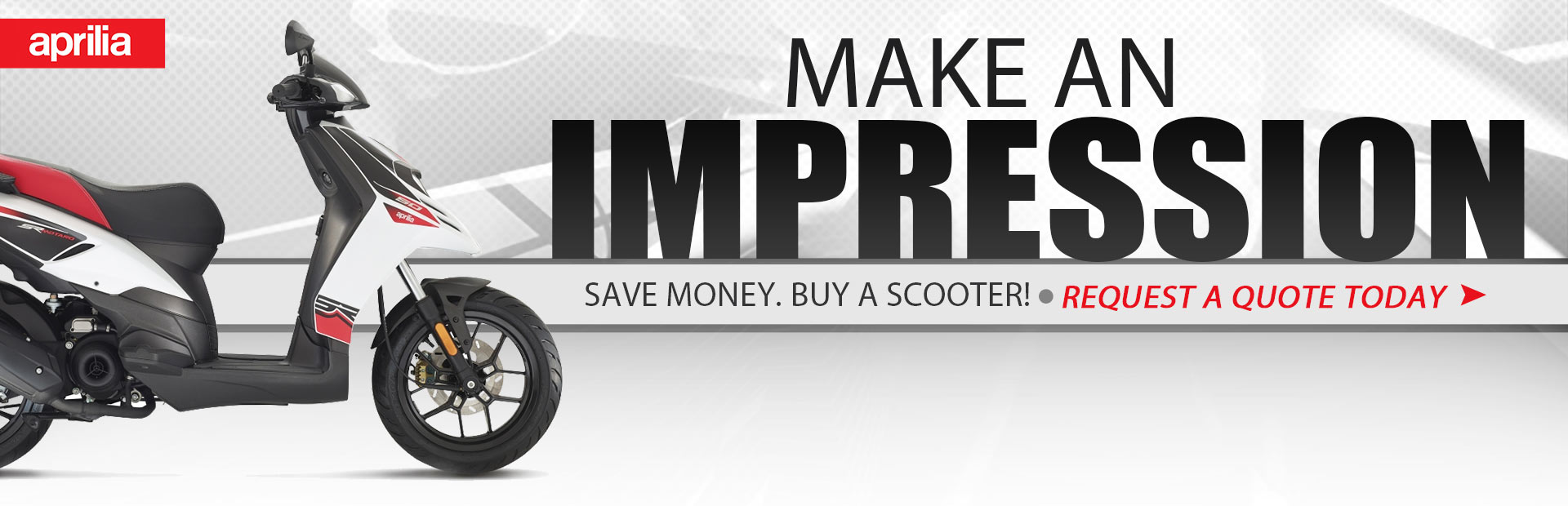 Make an impression on a Aprilia scooter. Save money. Buy a scooter! Request a quote today!