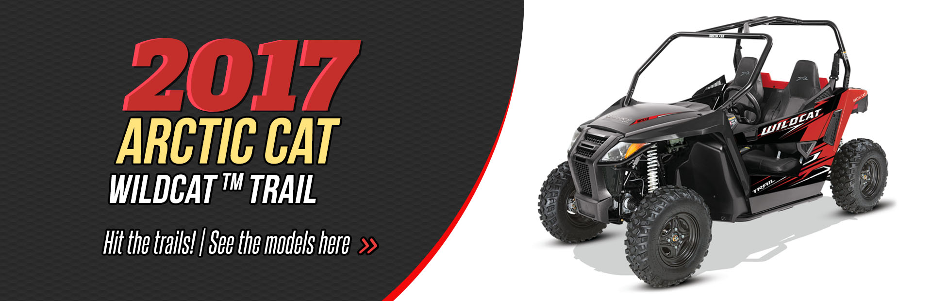 Click here to view our selection of 2017 Arctic Cat Wildcat™ Trail side x sides!