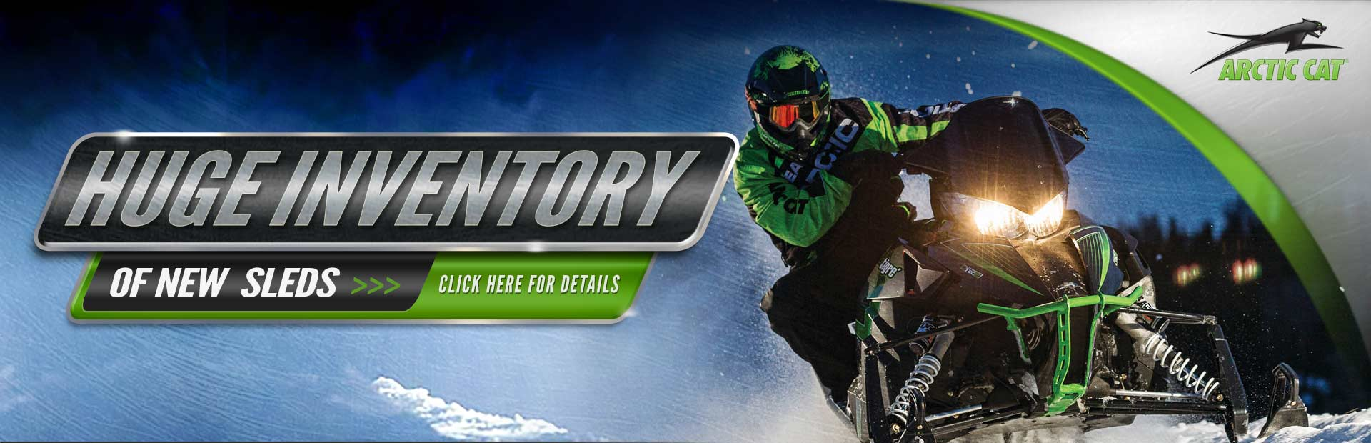 Click here to check out our huge inventory of new Arctic Cat sleds!