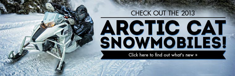 Click here to check out the 2013 Arctic Cat snowmobiles!