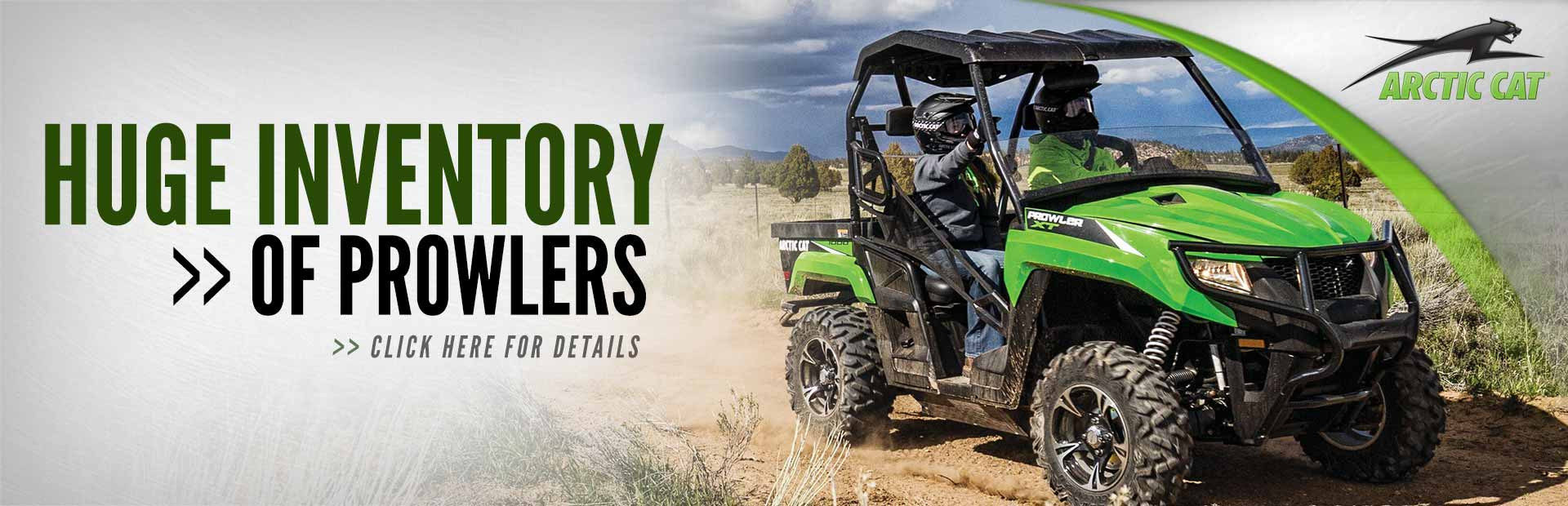 Click here to check out our huge inventory of Arctic Cat Prowlers!