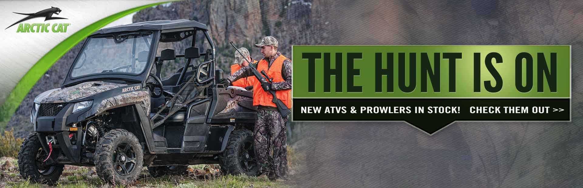 The hunt is on! Click here to check out new Arctic Cat ATVs and Prowlers.