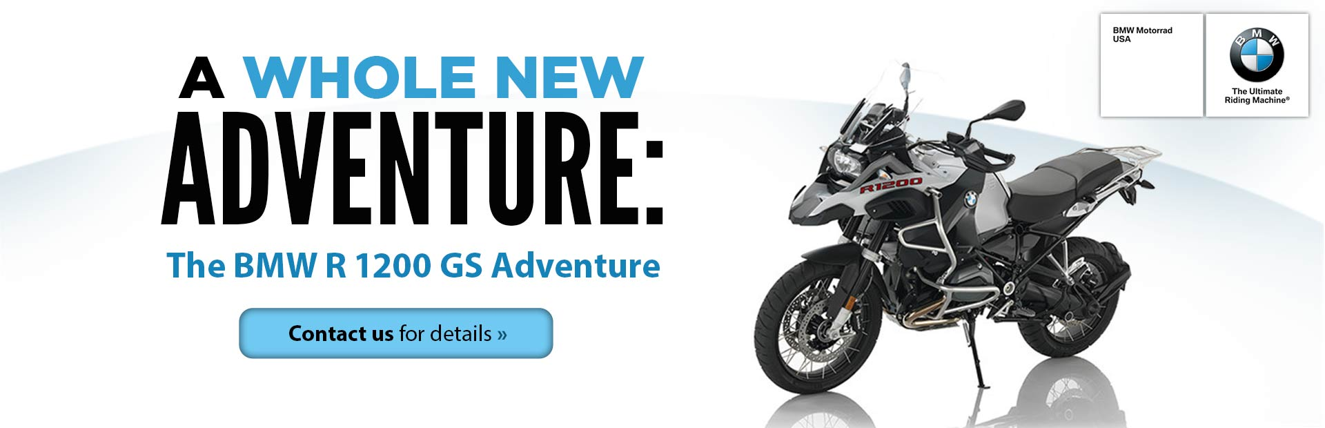 The BMW R 1200 GS Adventure: Contact us for details.