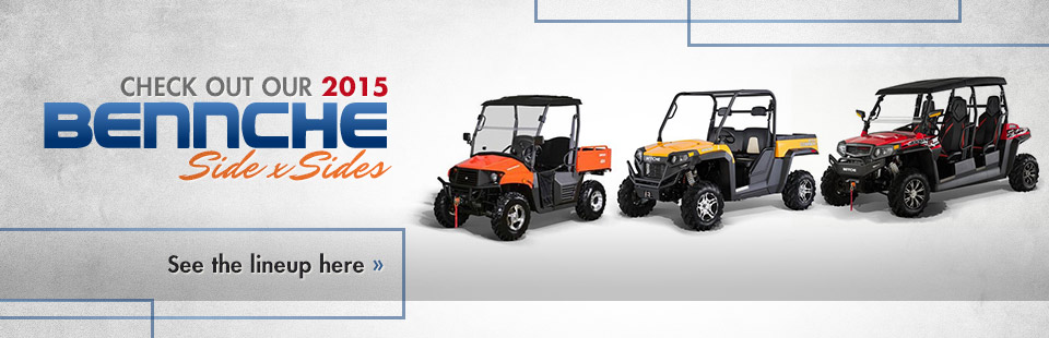 2015 Bennche Side x Sides: Click here to view the models.
