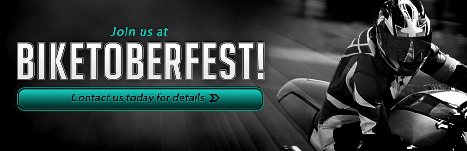 Join us at Biketoberfest! Contact us today for details.