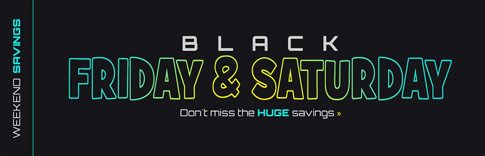 Get huge weekend savings on Black Friday and Saturday! Click here to shop online.