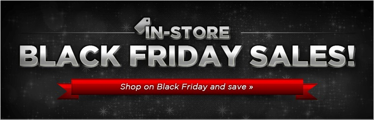 Click here to contact us about our in-store Black Friday sales.