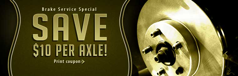 Brake Service Special: Save $10 per axle! Click here to print the coupon.