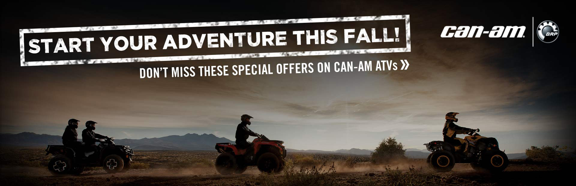 Start your adventure this fall! Click here for special offers on Can-Am ATVs.