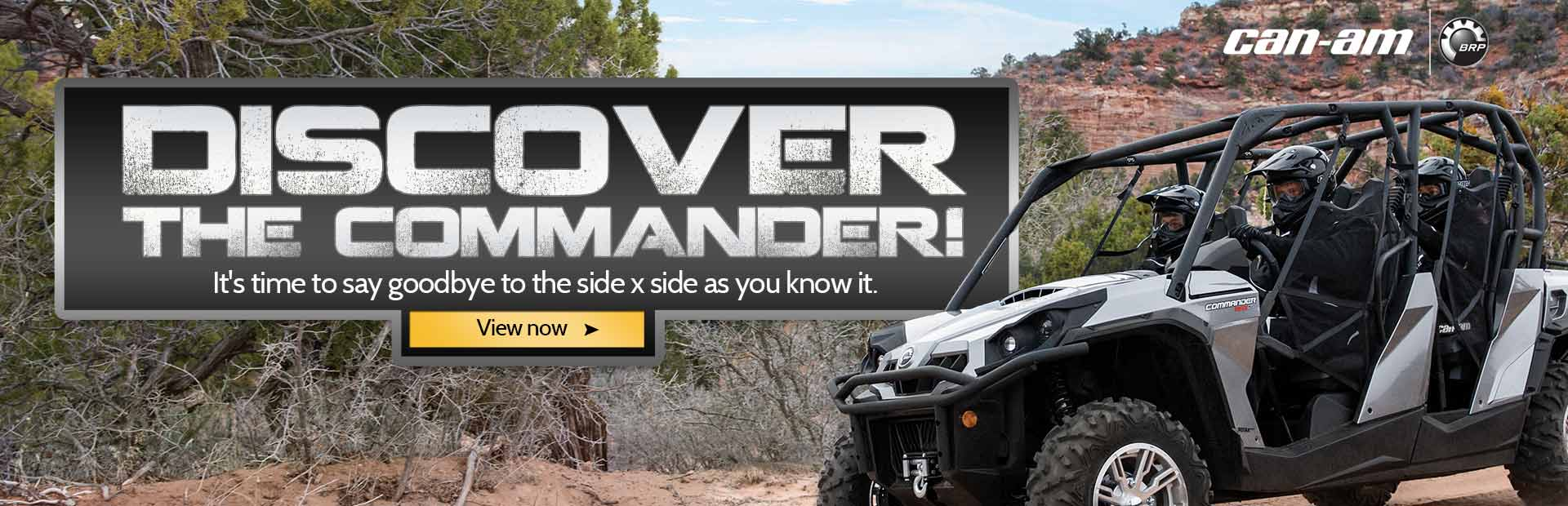 Discover the Can-Am Commander! It's time to say goodbye to the side x side as you know it. Click here to view the models.