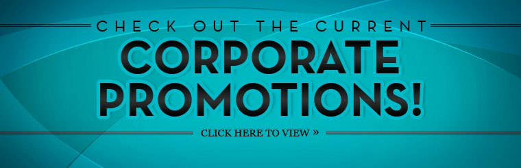 Click here to view the current corporate promotions!