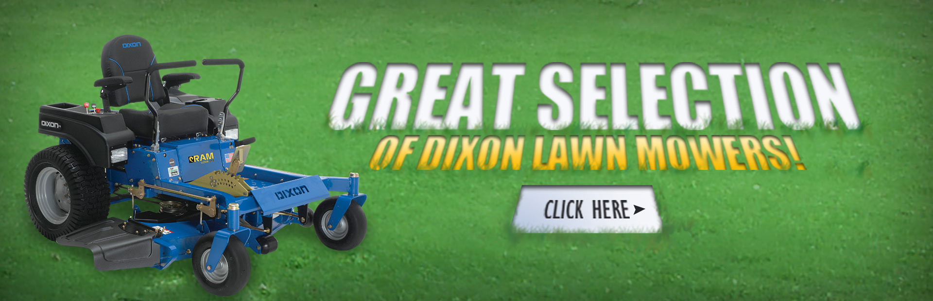 We have a great selection of Dixon lawn mowers. Click here to view them.