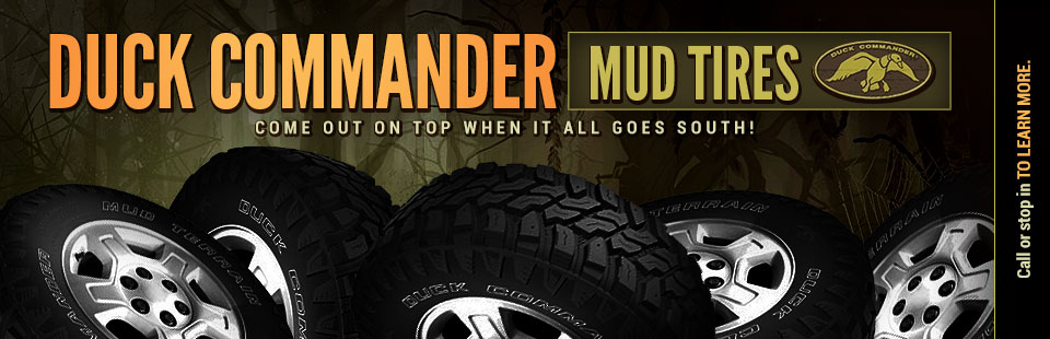 Duck Commander Mud Tires: Call or stop in to learn more.