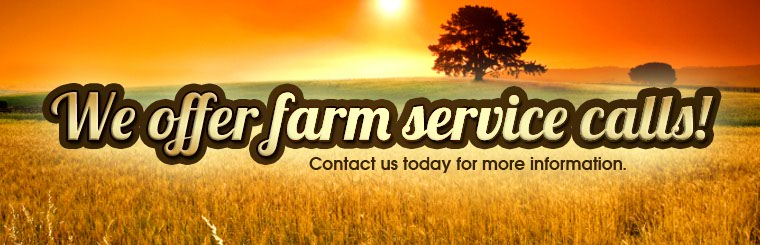 We offer farm service calls! Contact us today for more information.