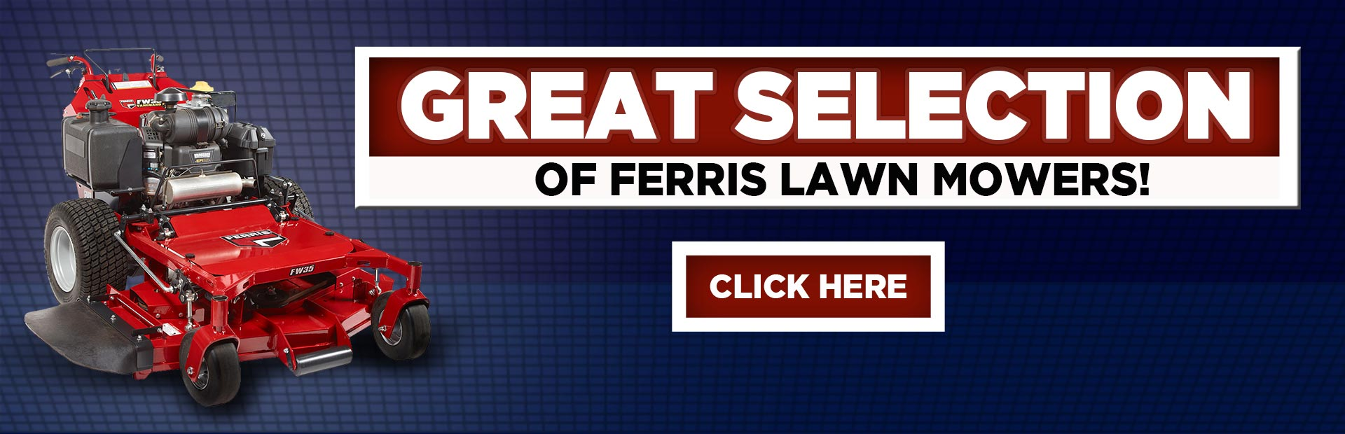 We have a great selection of Ferris lawn mowers. Click here to view them.