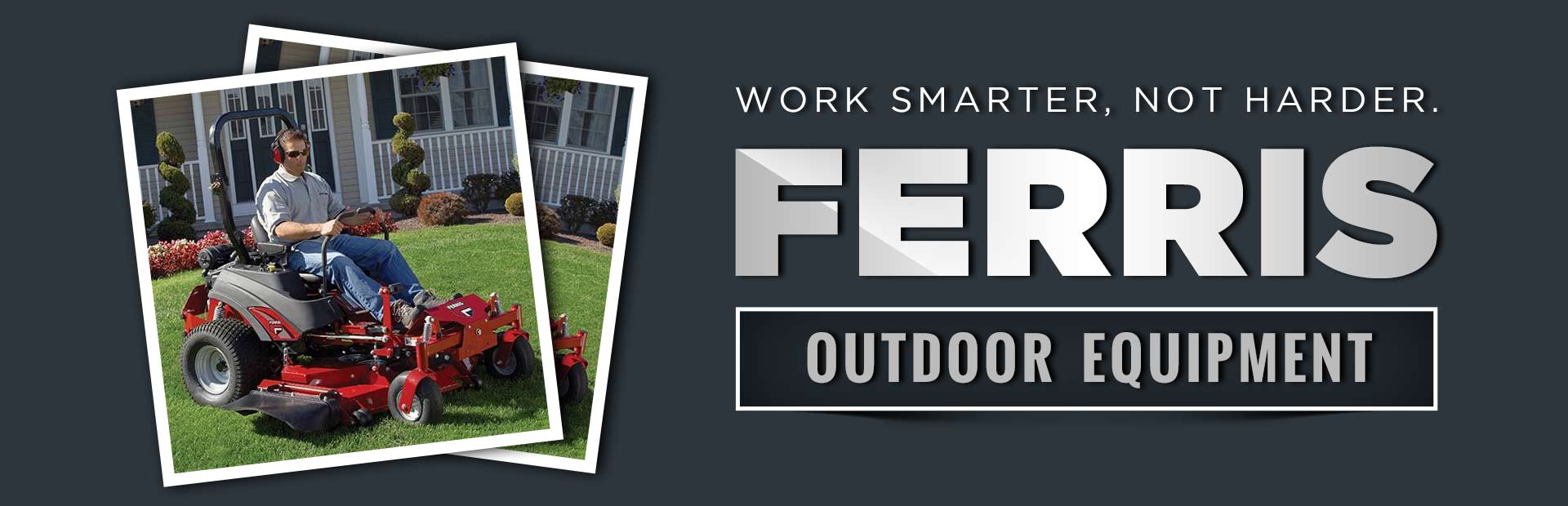 Ferris Outdoor Equipment: Click here to view the models.
