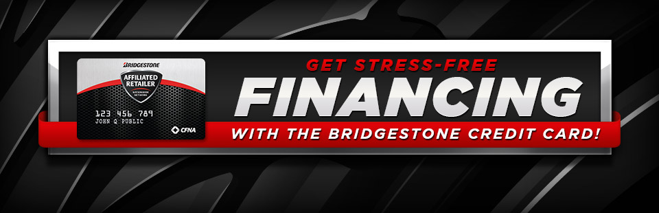 Get stress-free financing with the Bridgestone credit card!