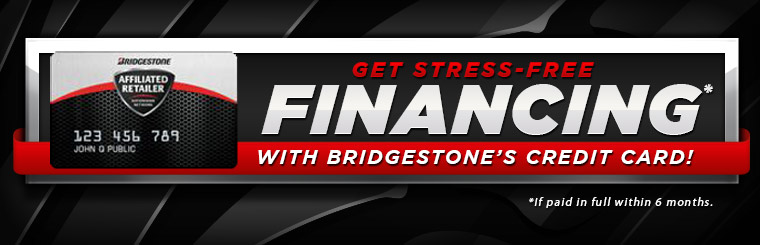 Stress-Free Financing with Bridgestone's Credit Card: Click here to apply.