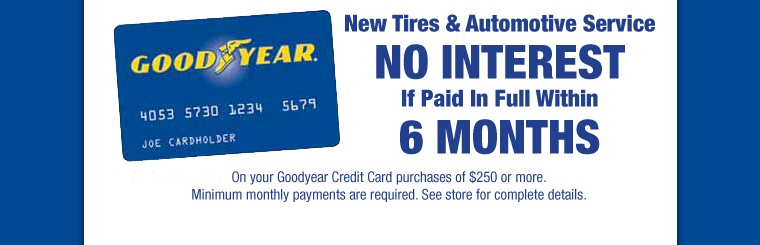 Goodyear Credit Card: No interest on purchases of $250 or more if paid in full within 6 months.