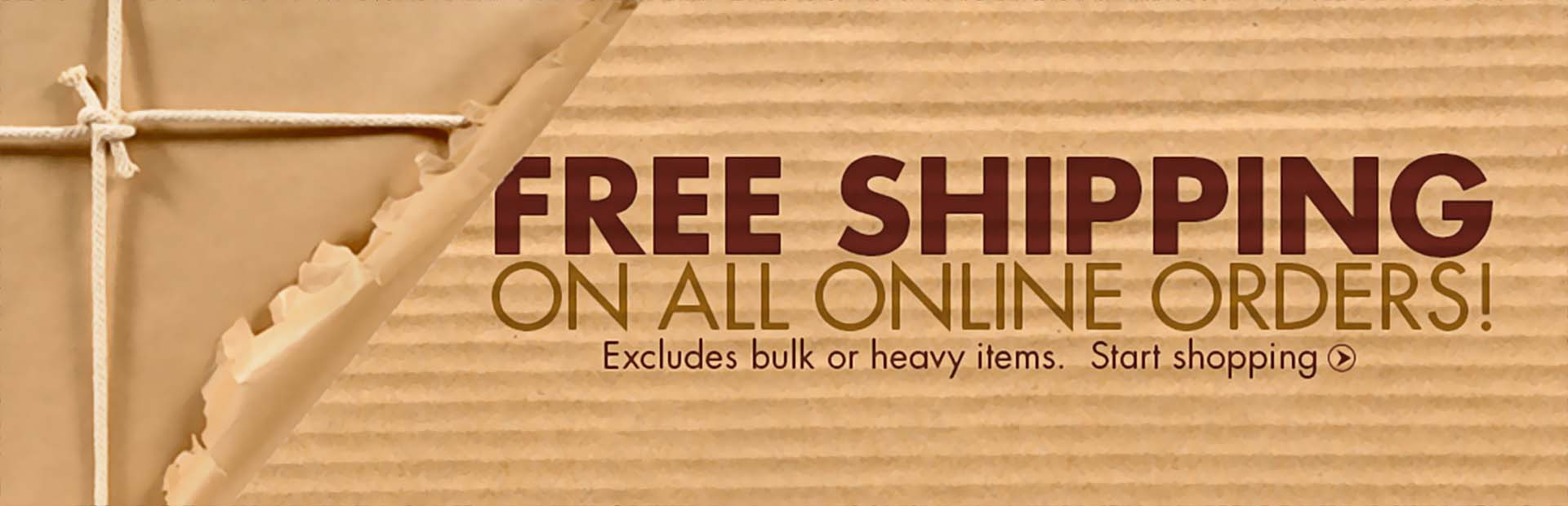 Get free shipping on all online orders! Offer excludes bulk or heavy items. Click here to start shopping.