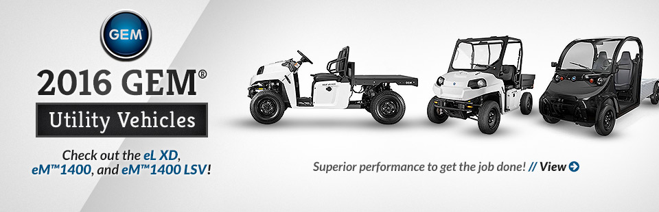 2016 GEM® Utility Vehicles: Click here to view the models.