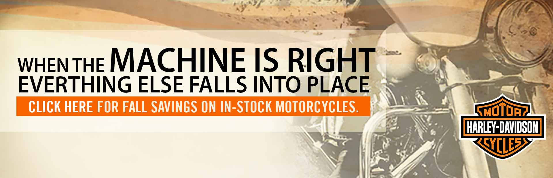 Click here for fall savings on in-stock Harley-Davidson® motorcycles.