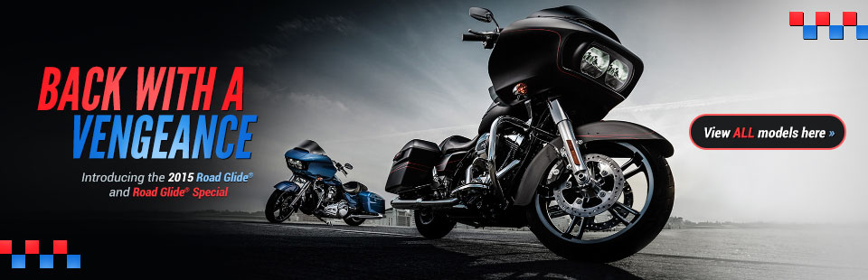2015 Harley-Davidson® Road Glide® and Road Glide® Special: Click here to view the models.