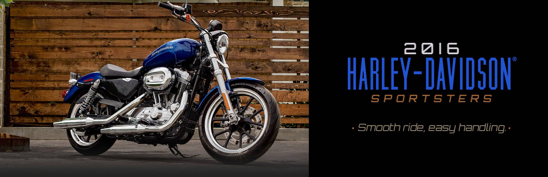 2016 Harley-Davidson® Sportsters: Click here to view the models.