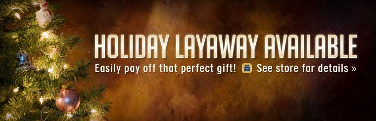 Holiday layaway is available! See store for details.