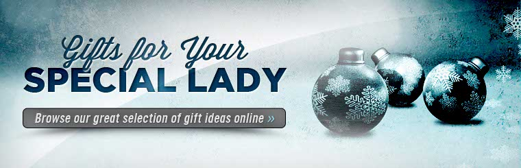 Click here to browse our great selection of gifts for your special lady.