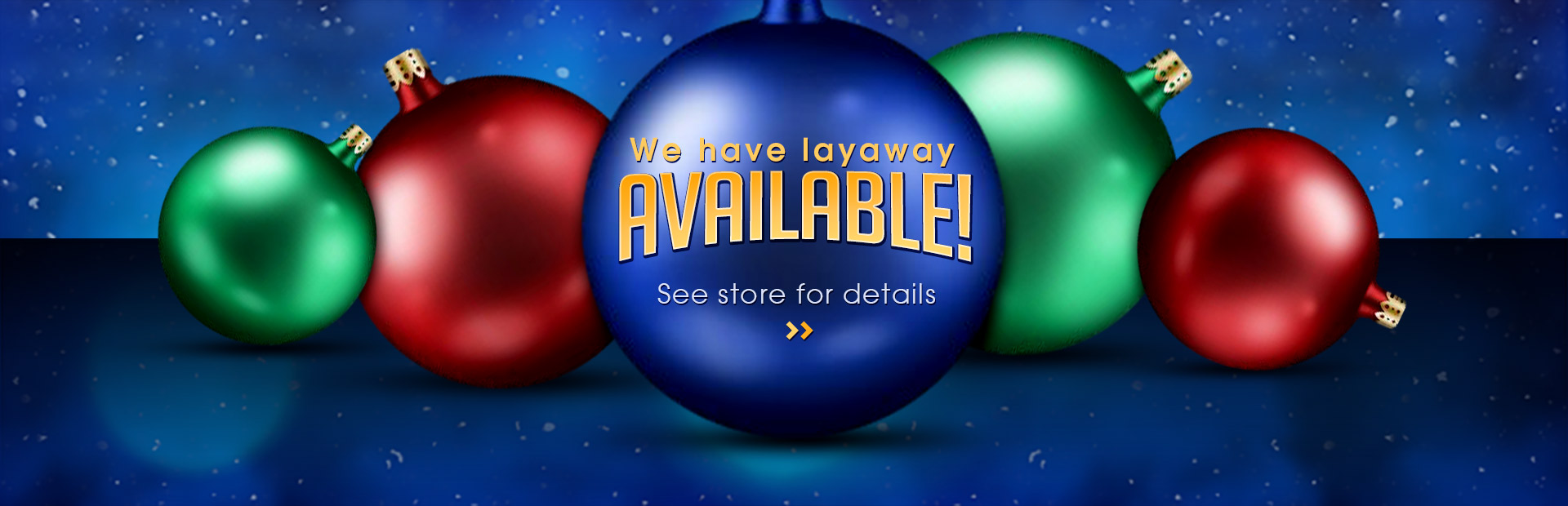 We have layaway available! See store for details.