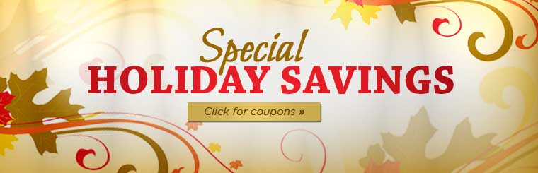 We offer special holiday savings! Click here for coupons.