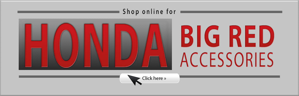 Click here to shop online for Honda Big Red accessories!