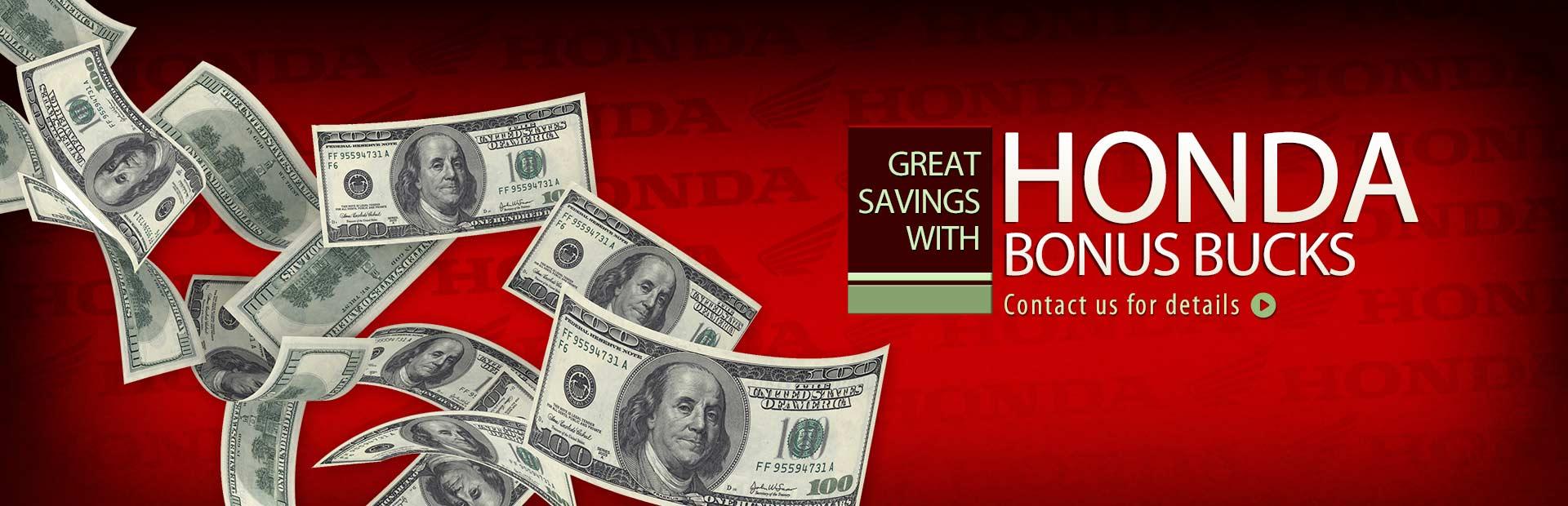 Great savings with Honda Bonus Bucks! Click here to contact us.