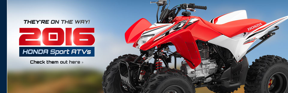 2016 Honda Sport ATVs Coming Soon: Click here to view the models.