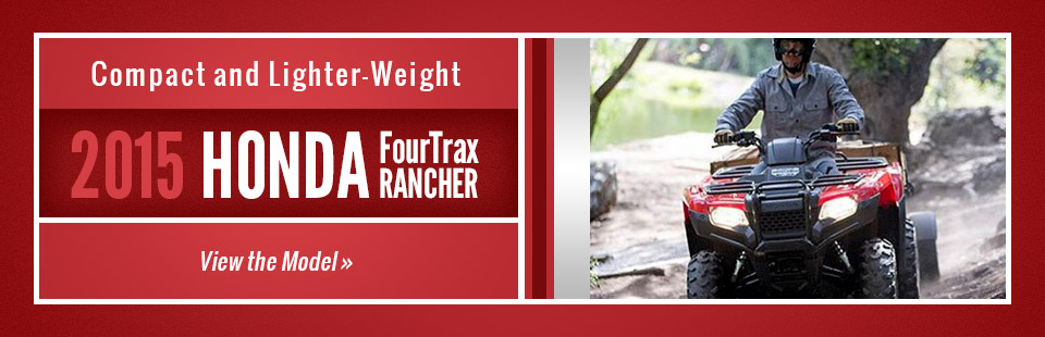 2015 Honda FourTrax Rancher: Click here to view the model.