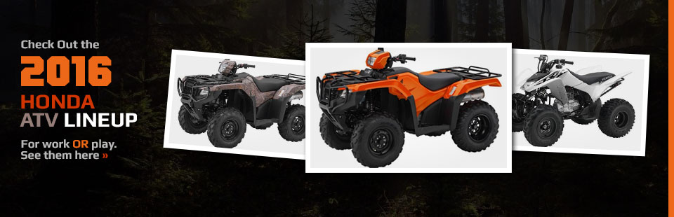 2016 Honda ATV Lineup: Click here to view the models.