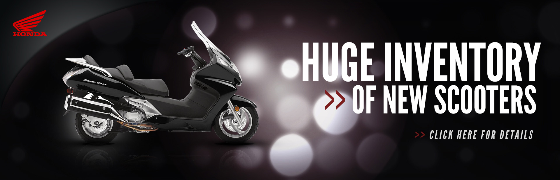 We have a huge inventory of new Honda scooters! Click here to see for yourself.