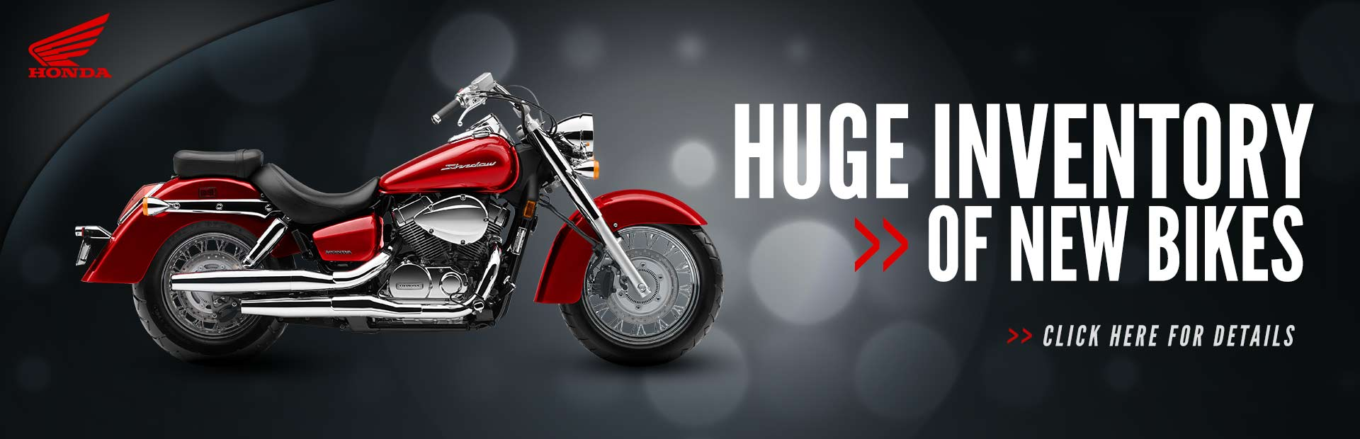 Click here for our huge inventory of new Honda bikes.