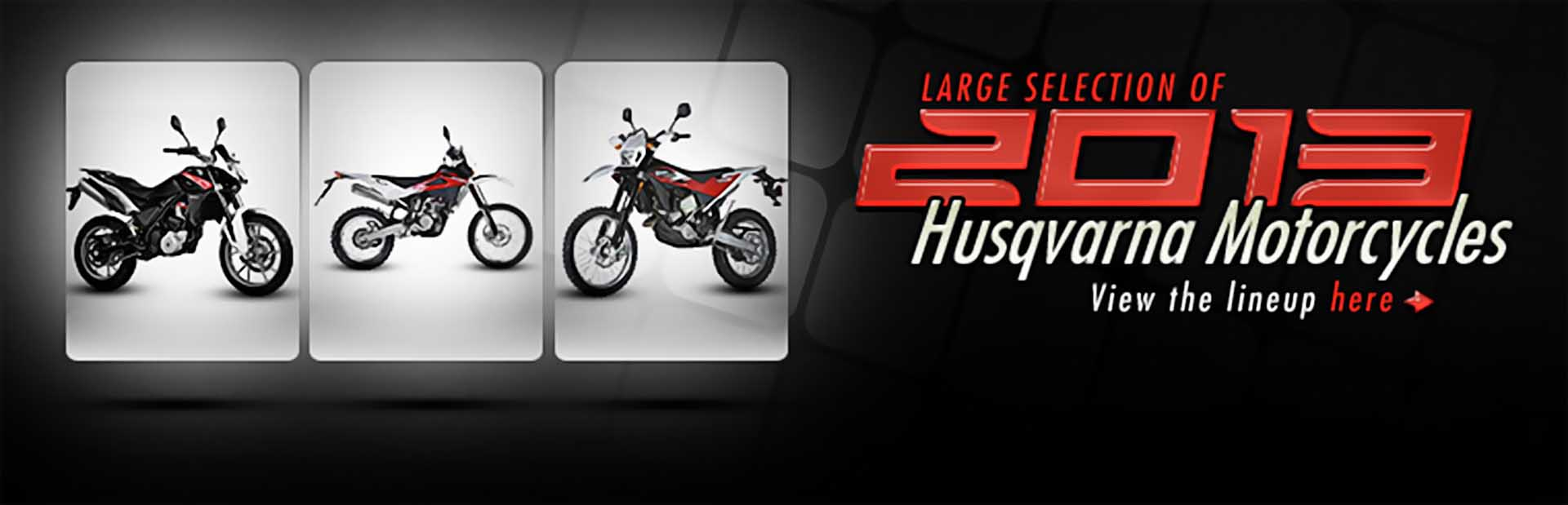 Click here to view the 2013 Husqvarna motorcycles.