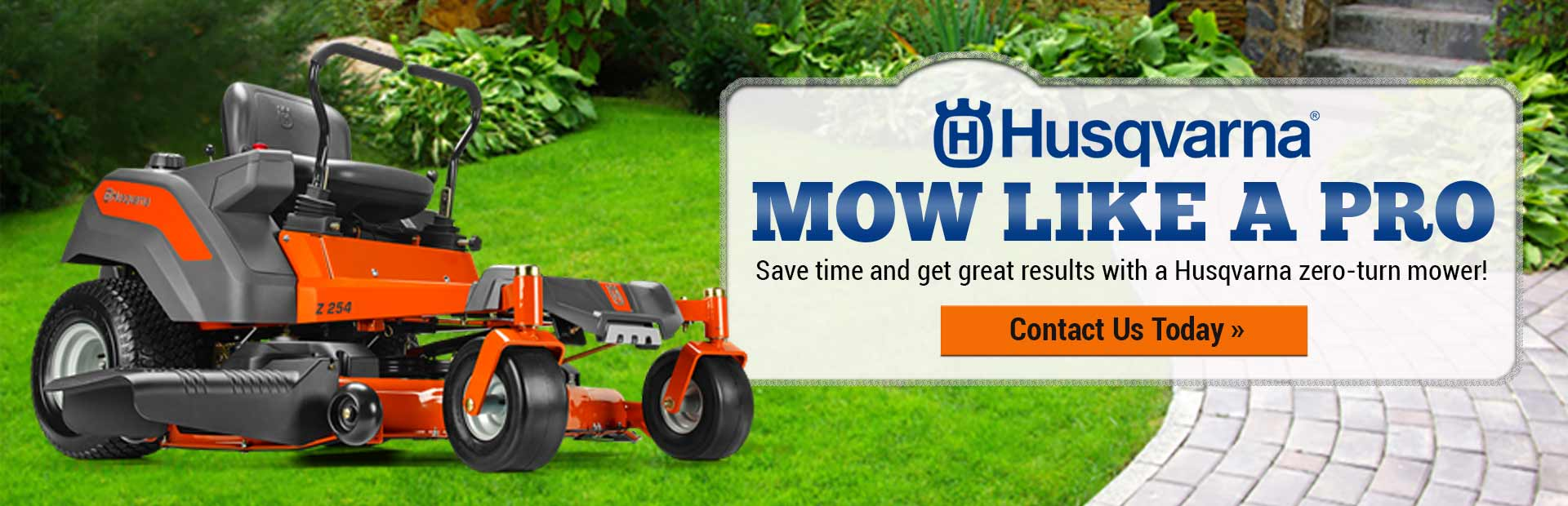 Mow like a pro! Save time and get great results with a Husqvarna zero-turn mower. Click here to browse online.