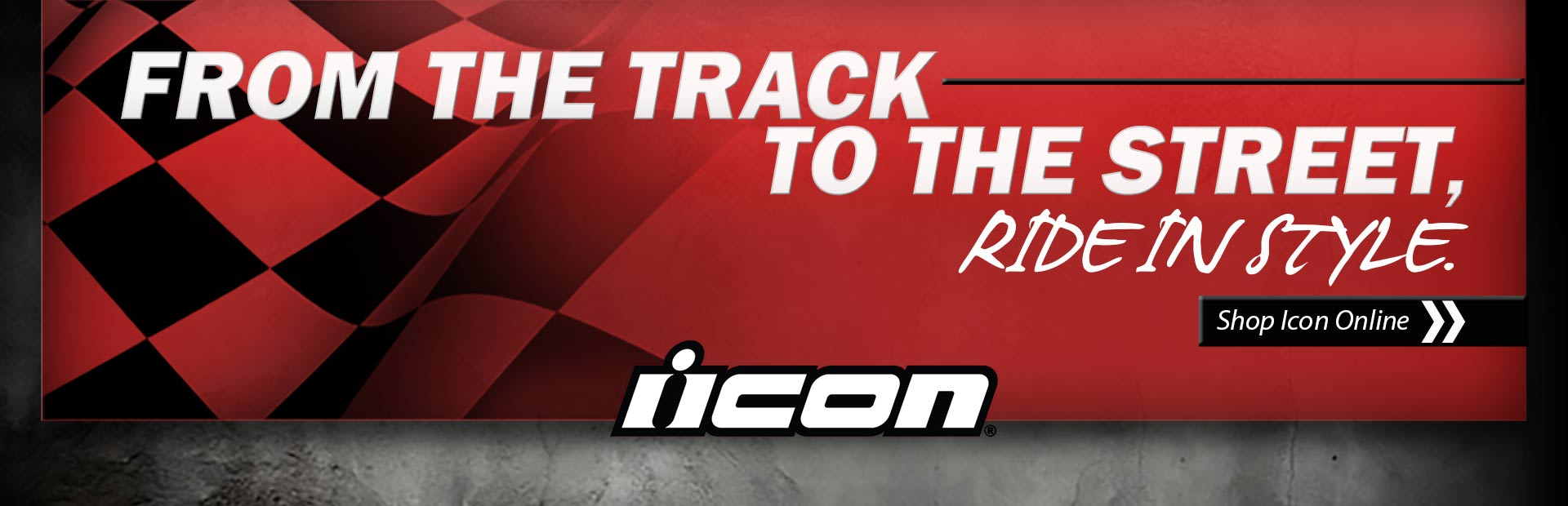 From the track to the street, ride in style. Click here to shop Icon online.