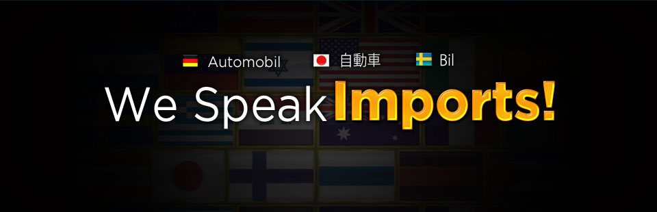 We speak imports! Contact us for details.