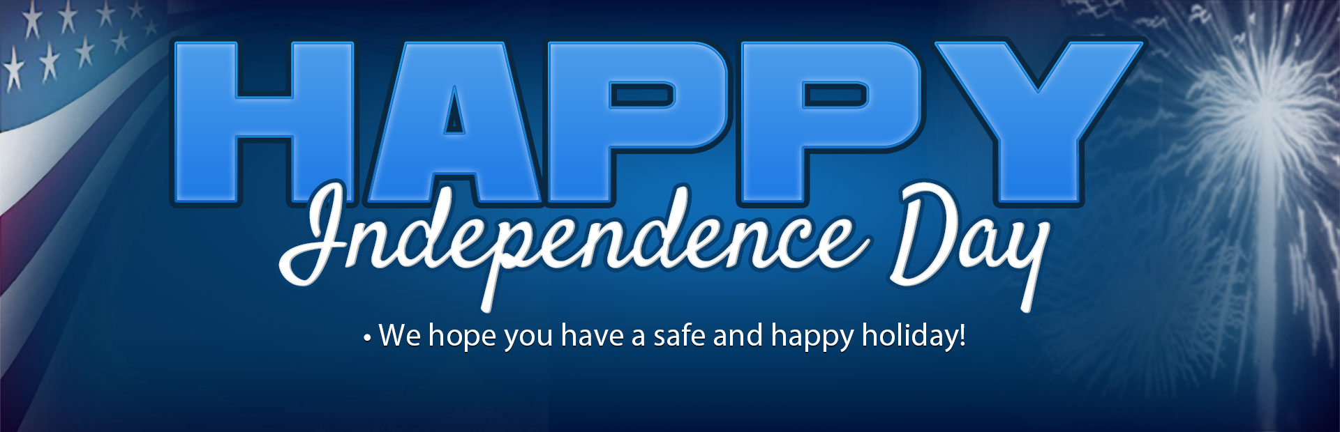 Happy Independence Day: We hope you have a safe and happy holiday!