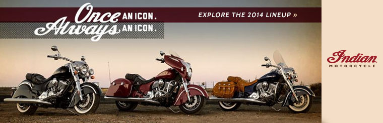Click here to view the 2014 Indian Motorcycle® lineup.