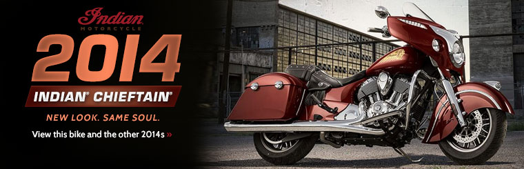 Click here to view the 2014 Indian Motorcycle® Chieftain® and the 2014 lineup.
