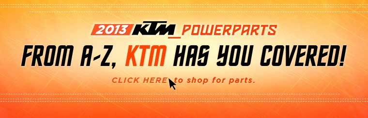 Click here to browse 2013 KTM PowerParts.