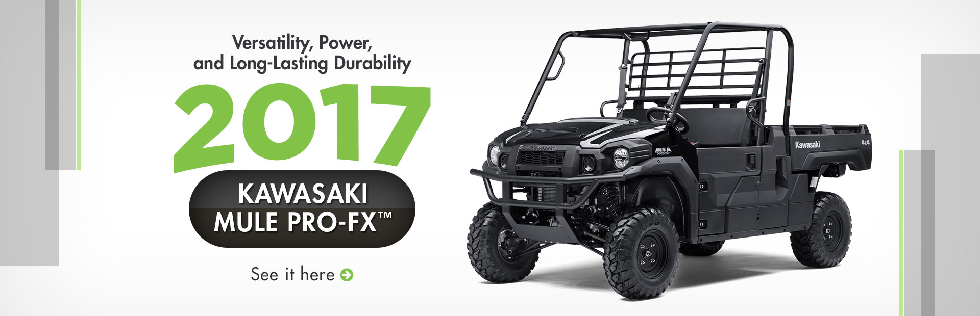 2017 Kawasaki MULE PRO-FX™: Click here to view our selection.